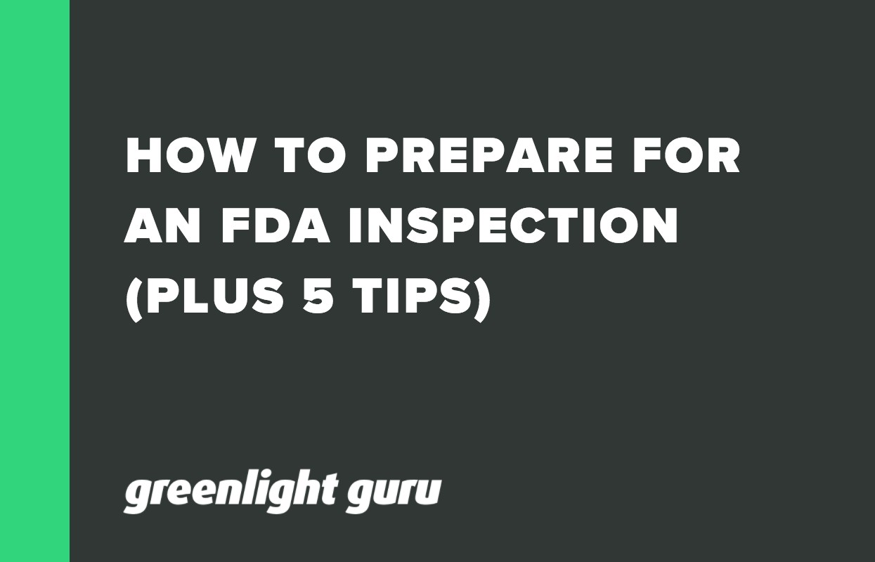 HOW TO PREPARE FOR AN FDA INSPECTION (PLUS 5 TIPS)