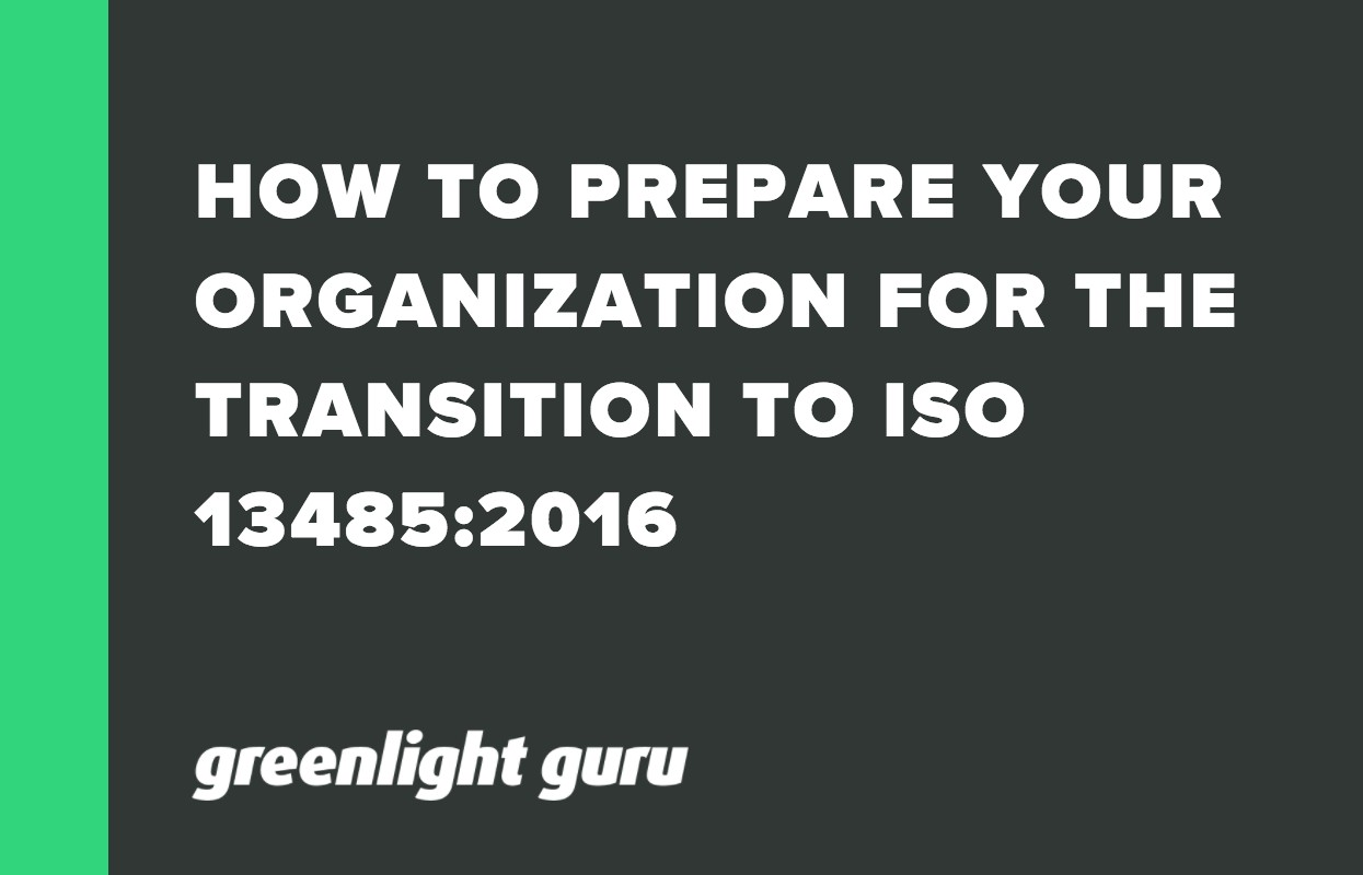 HOW TO PREPARE YOUR ORGANIZATION FOR THE TRANSITION TO ISO 13485_2016