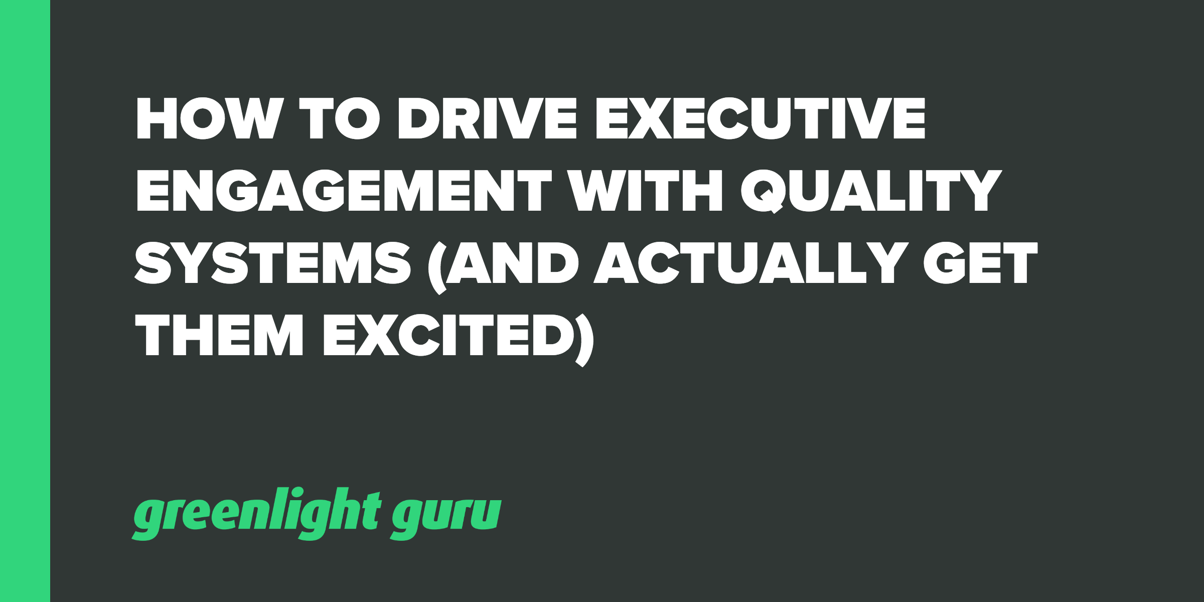 How To Drive Executive Engagement With Quality Systems (and actually get them excited about it)