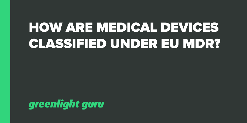 How are Medical Devices Classified under EU MDR_