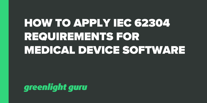 How to Apply IEC 62304 Requirements for Medical Device Software