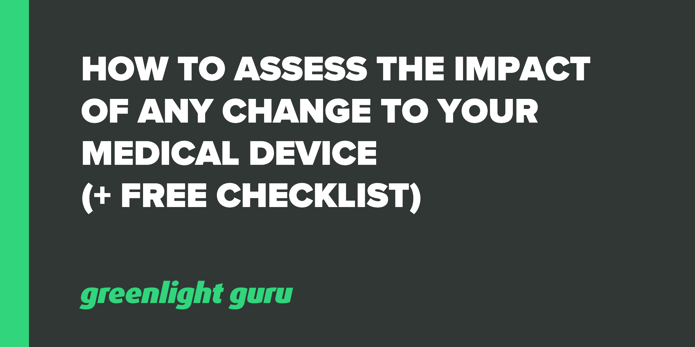 How to Assess the Impact of Any Change to your Medical Device (+ Free Checklist)