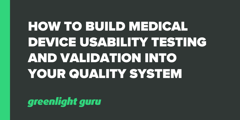 How to Build Medical Device Usability Testing and Validation into Your Quality System