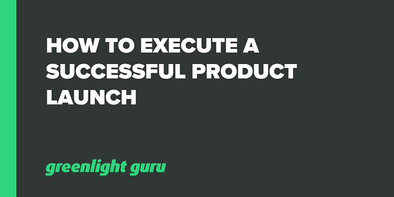 How to Execute a Successful Product Launch