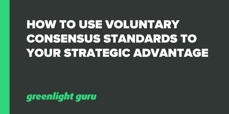 How to Use Voluntary Consensus Standards to your Strategic Advantage