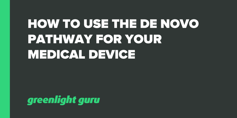 How to Use the De Novo Pathway for your Medical Device