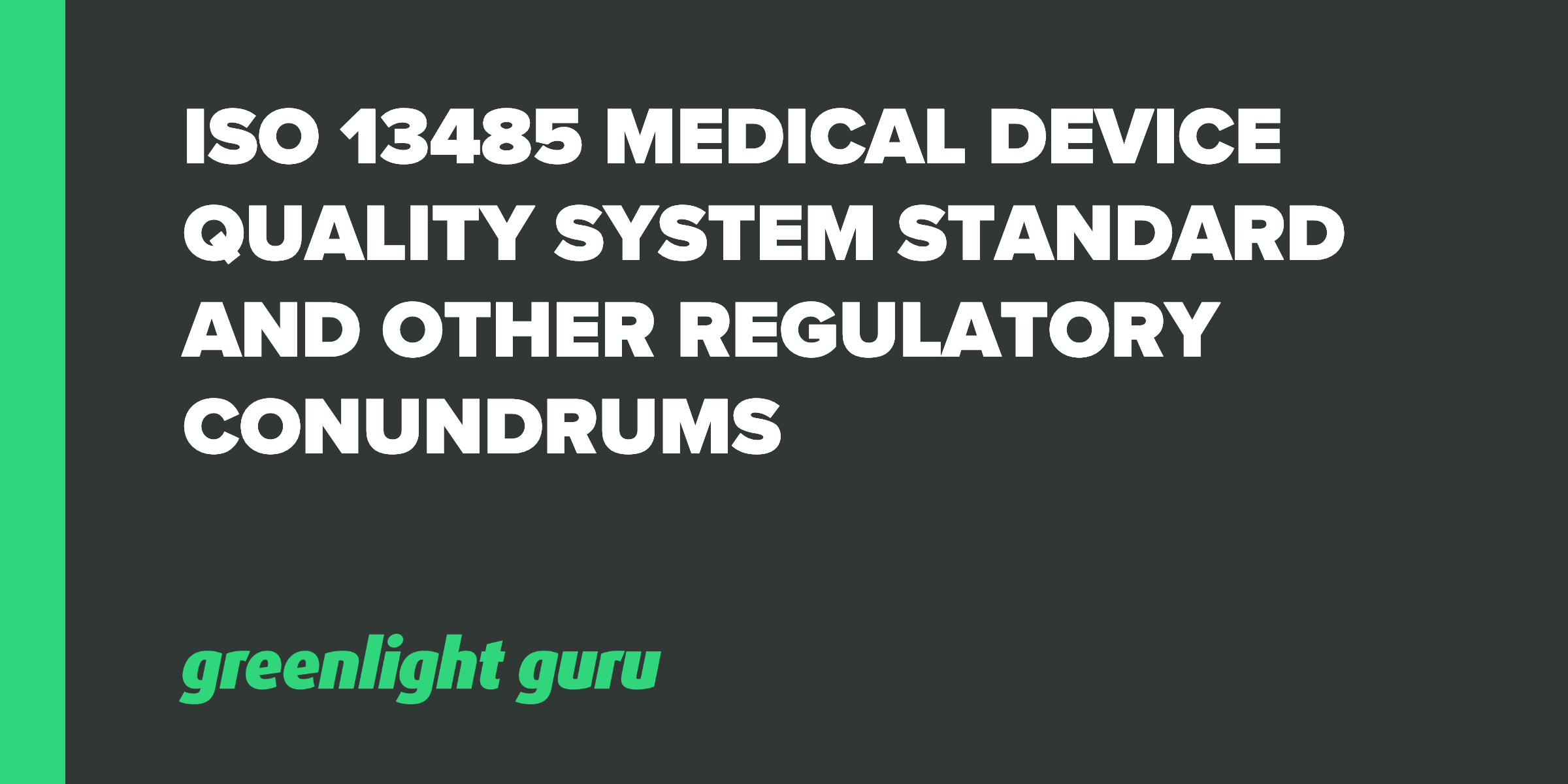 ISO 13485 Medical Device Quality System Standard And Other Regulatory Conundrums