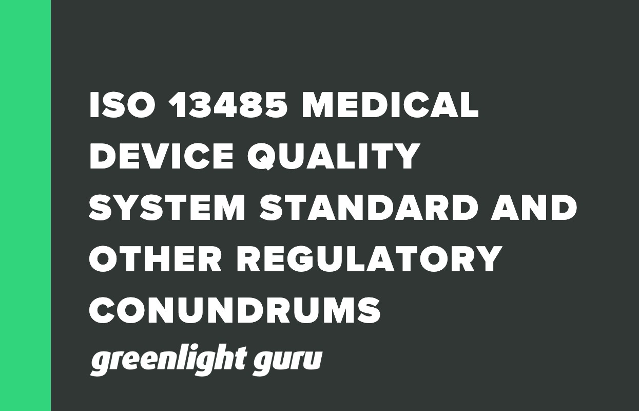 ISO 13485 Medical Device Quality System Standard and Other Regulatory Conundrums (1)