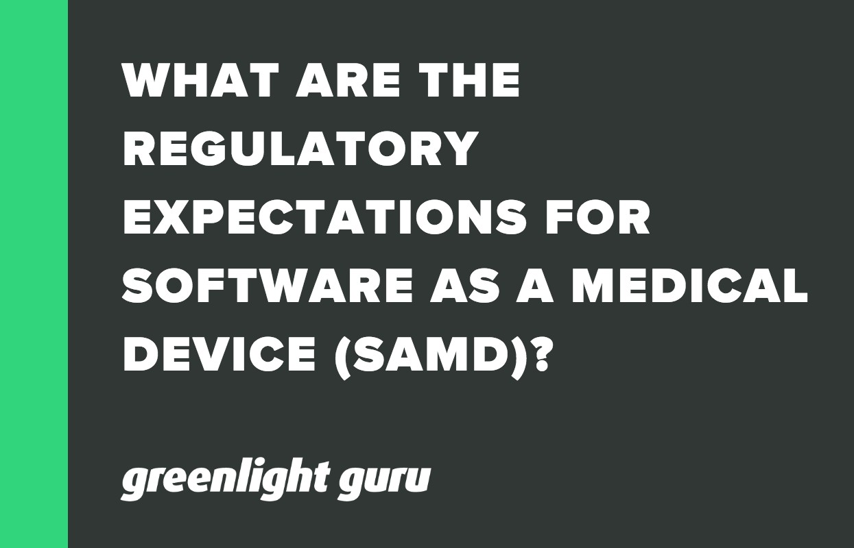 WHAT ARE THE REGULATORY EXPECTATIONS FOR SOFTWARE AS A MEDICAL DEVICE (SAMD)?