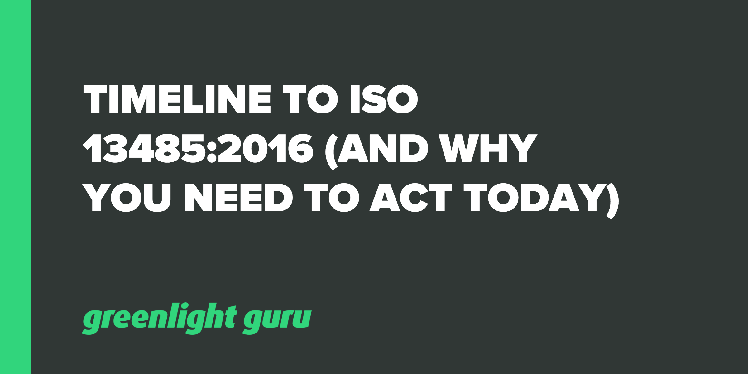 Timeline to ISO 13485:2016 (And Why You Need to Act Today) - Featured Image