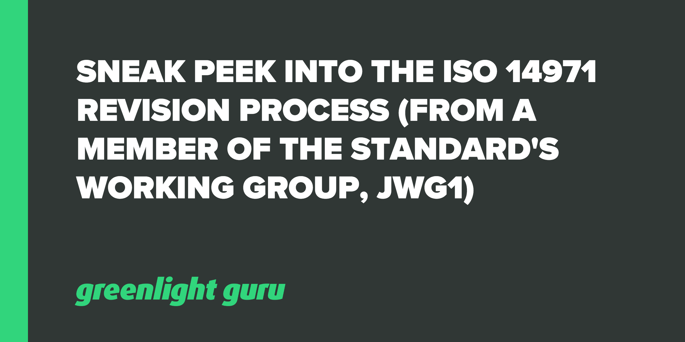 Sneak Peek Into the ISO 14971 Revision Process (From a Member of the Standard's Working Group, JWG1) - Featured Image