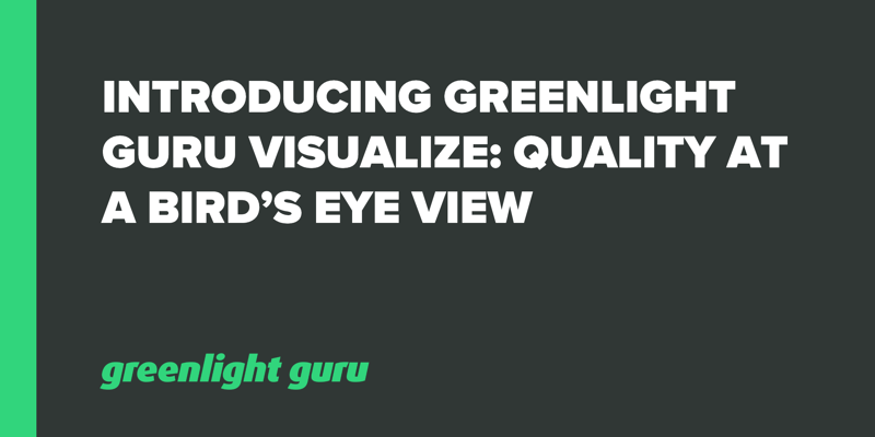 Introducing Greenlight Guru Visualize_ Quality At A Bird's Eye View