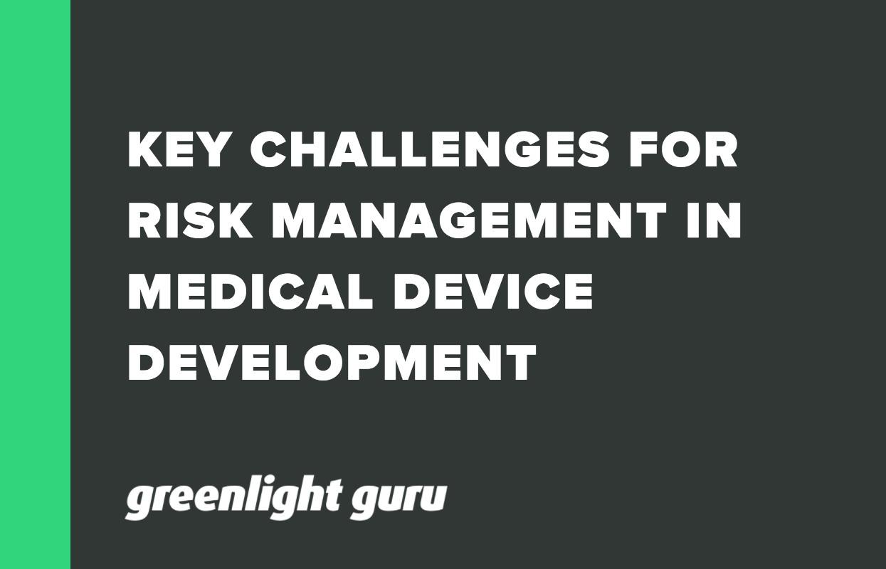 KEY CHALLENGES FOR RISK MANAGEMENT IN MEDICAL DEVICE DEVELOPMENT
