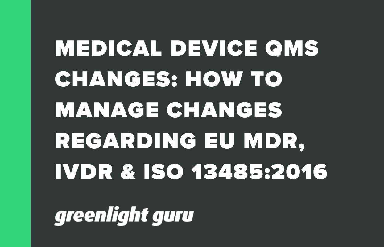 MEDICAL DEVICE QMS CHANGES_ HOW TO MANAGE CHANGES REGARDING EU MDR, IVDR & ISO 13485_2016