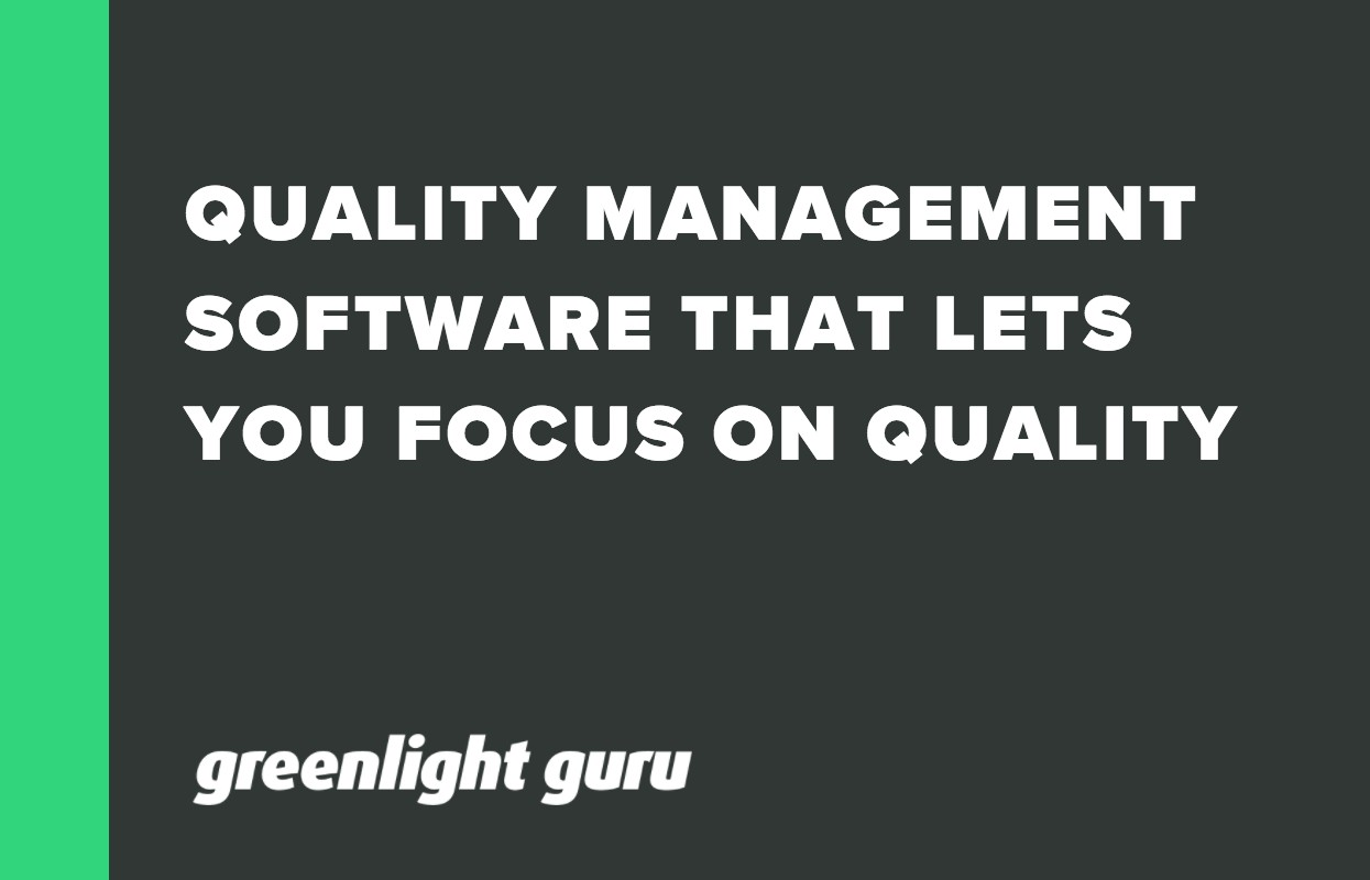 QUALITY MANAGEMENT SOFTWARE THAT LETS YOU FOCUS ON QUALITY.