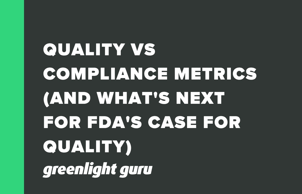 QUALITY VS COMPLIANCE METRICS (AND WHAT'S NEXT FOR FDA'S CASE FOR QUALITY)