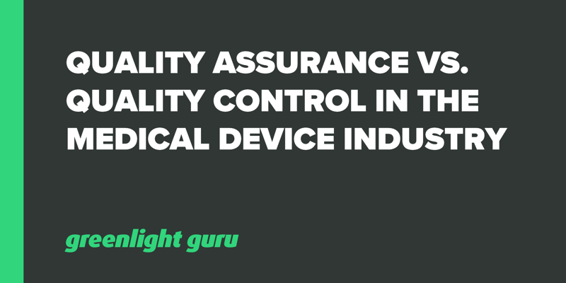 Quality Assurance vs. Quality Control in the Medical Device Industry