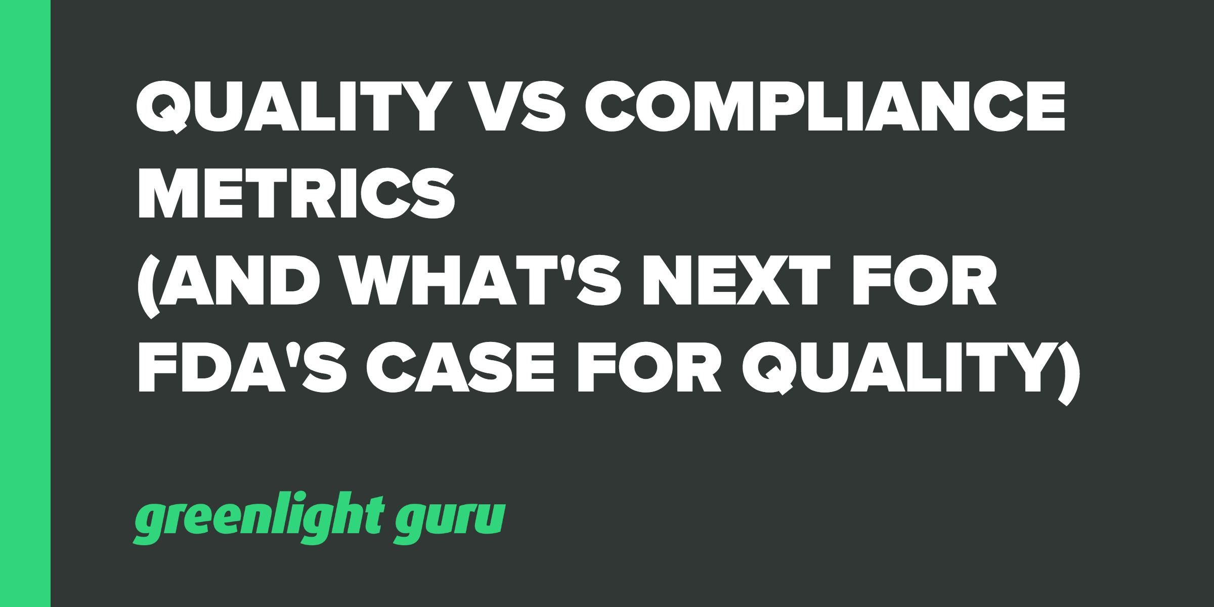 Quality vs Compliance Metrics (and what's next for FDA's Case For Quality) - Featured Image