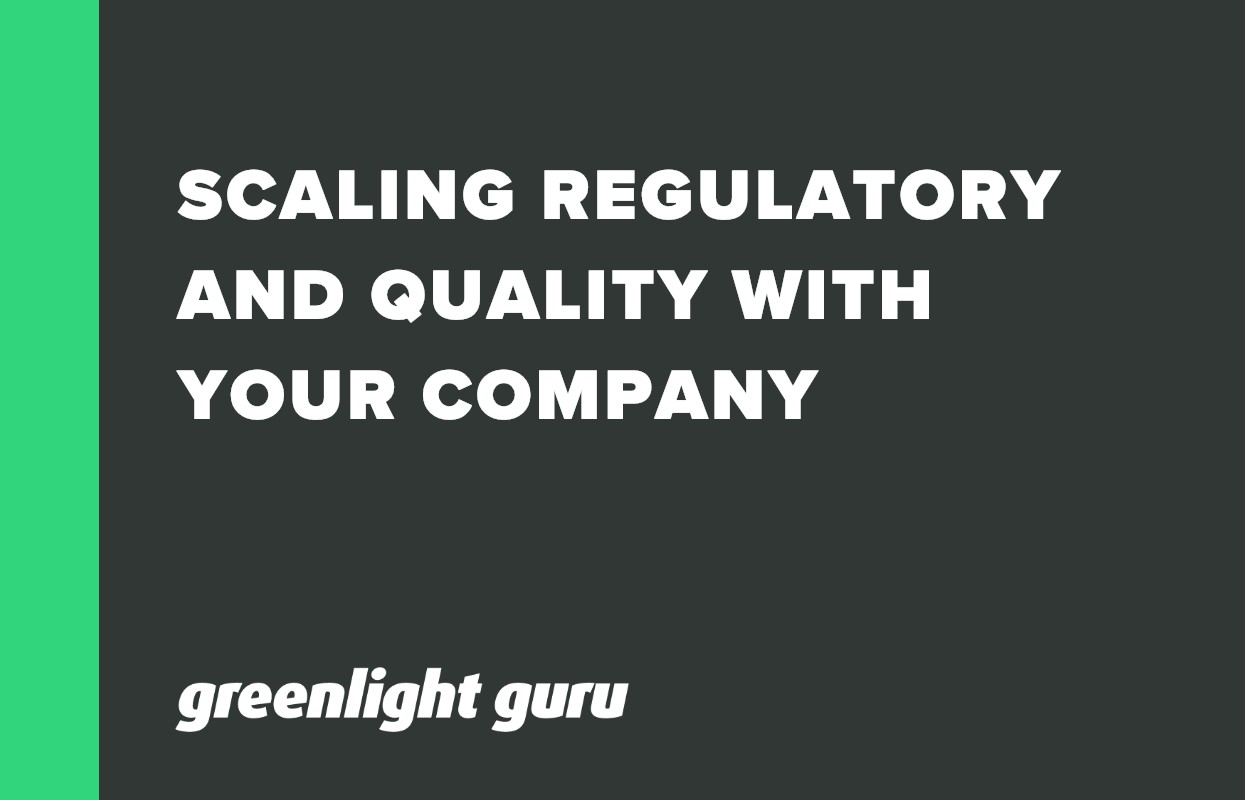 SCALING REGULATORY AND QUALITY WITH YOUR COMPANY