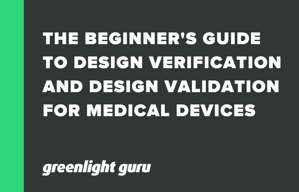 THE BEGINNER'S GUIDE TO DESIGN VERIFICATION AND DESIGN VALIDATION FOR MEDICAL DEVICES