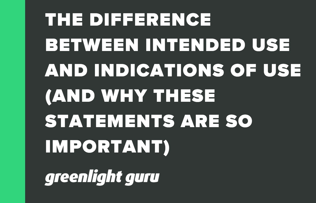 THE DIFFERENCE BETWEEN INTENDED USE AND INDICATIONS OF USE (AND WHY THESE STATEMENTS ARE SO IMPORTANT)