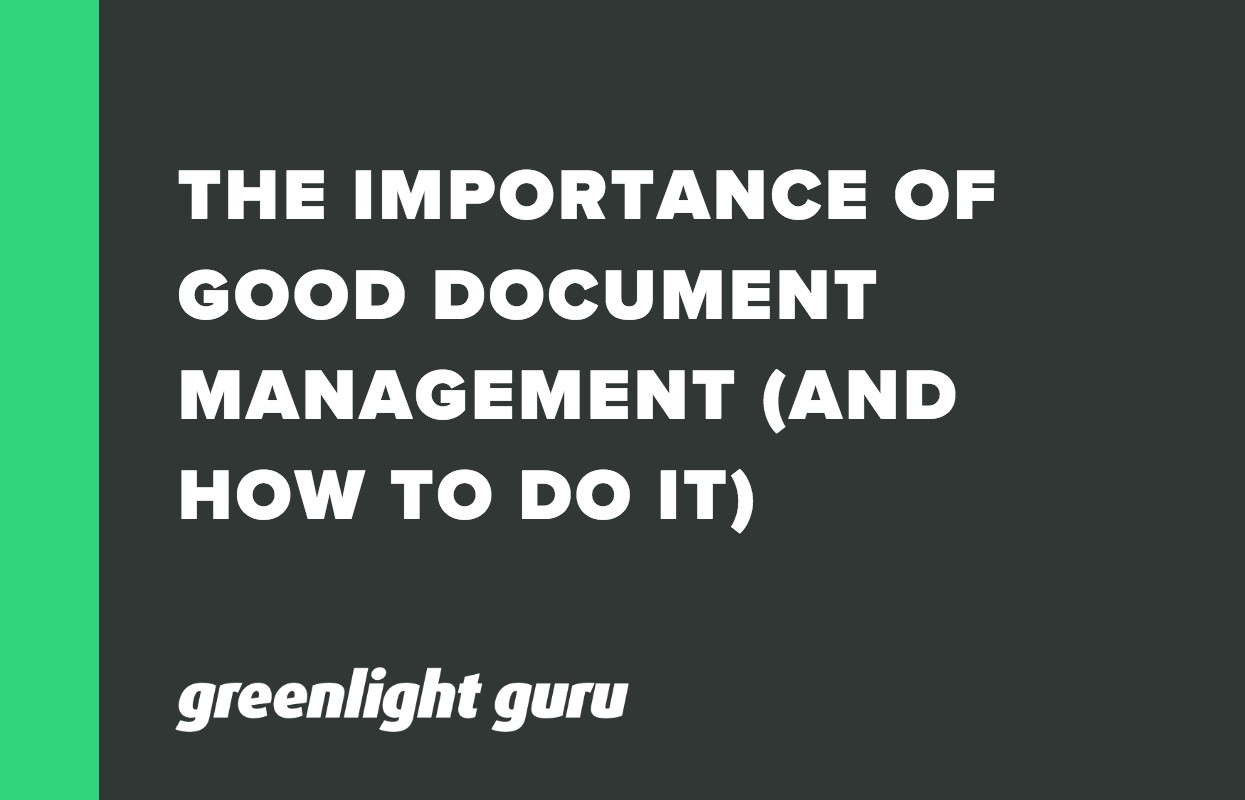 THE IMPORTANCE OF GOOD DOCUMENT MANAGEMENT (AND HOW TO DO IT)
