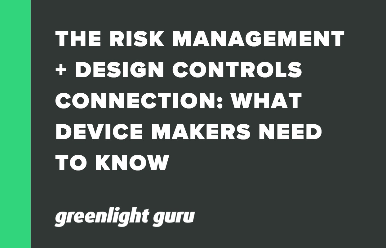 THE RISK MANAGEMENT + DESIGN CONTROLS CONNECTION_ WHAT DEVICE MAKERS NEED TO KNOW