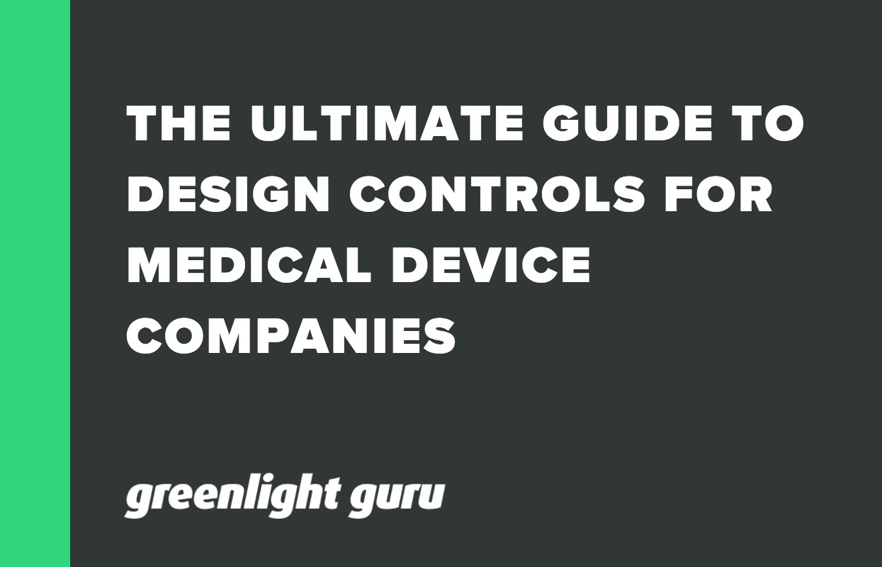 THE ULTIMATE GUIDE TO DESIGN CONTROLS FOR MEDICAL DEVICE COMPANIES