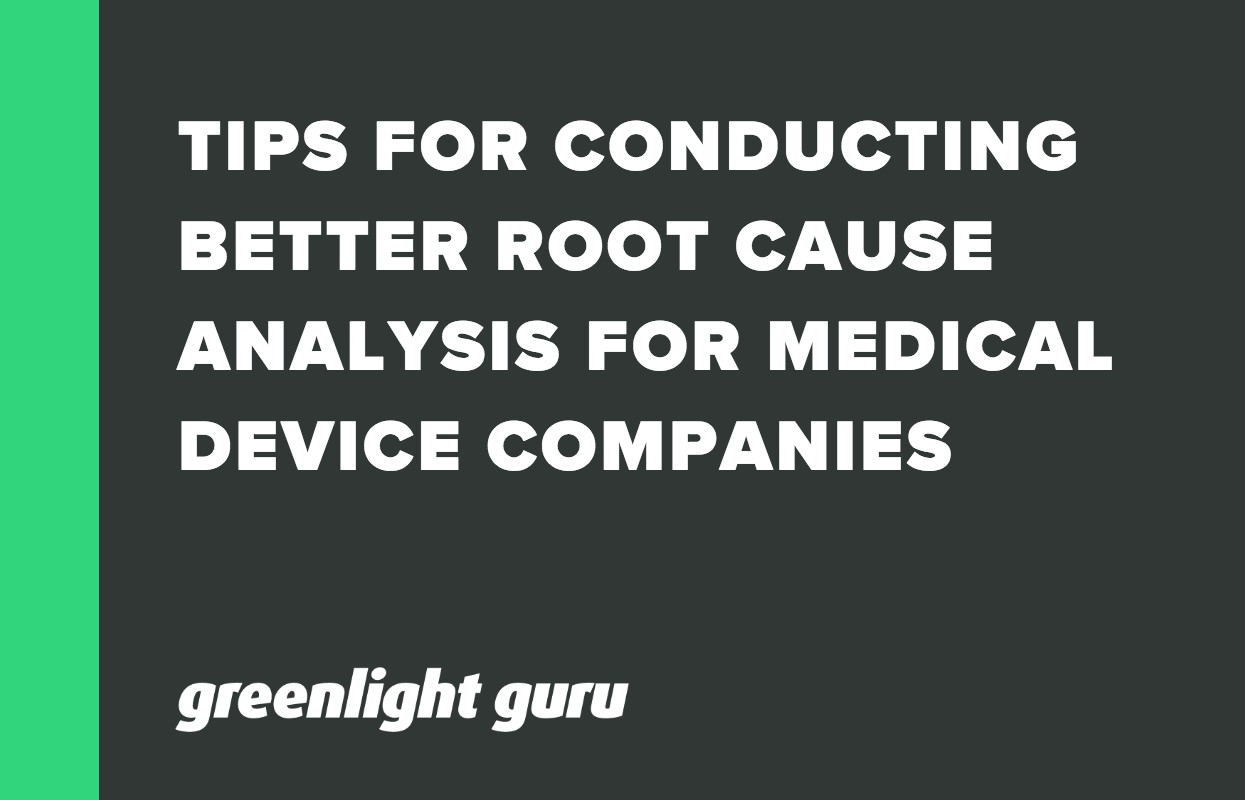 TIPS FOR CONDUCTING BETTER ROOT CAUSE ANALYSIS FOR MEDICAL DEVICE COMPANIES