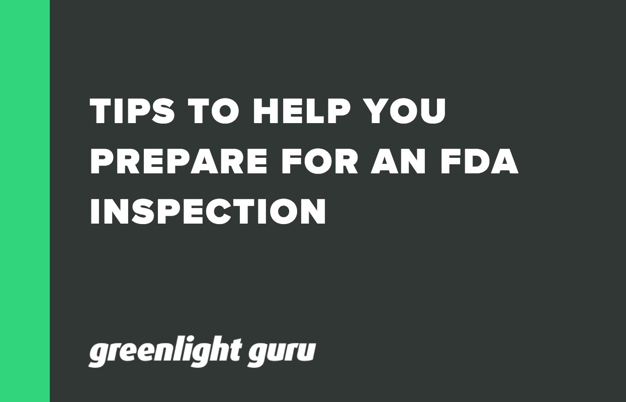 TIPS TO HELP YOU PREPARE FOR AN FDA INSPECTION