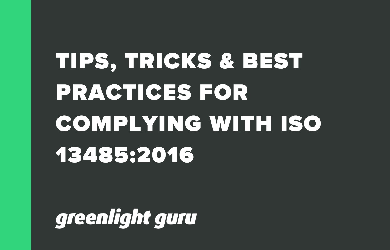 TIPS, TRICKS & BEST PRACTICES FOR COMPLYING WITH ISO 13485_2016