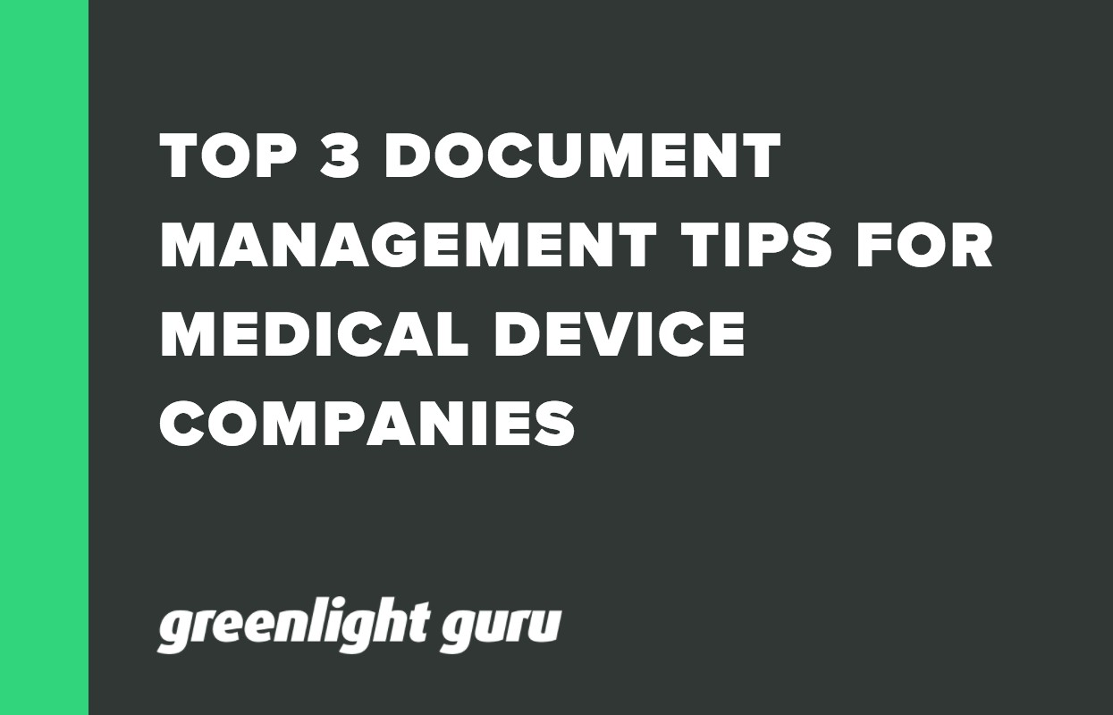 TOP 3 DOCUMENT MANAGEMENT TIPS FOR MEDICAL DEVICE COMPANIES
