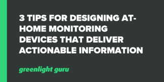 Three Tips for Designing At-Home Monitoring Devices that Deliver Actionable Information - Featured Image