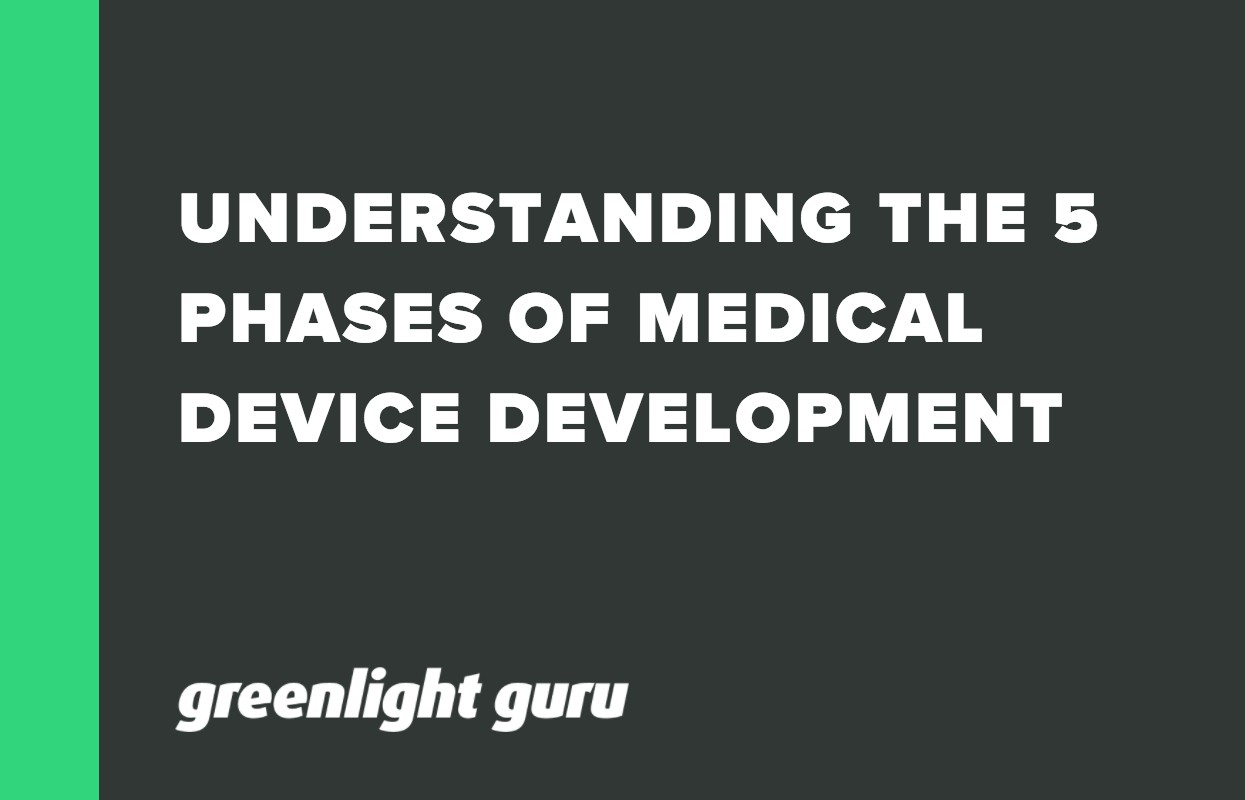 UNDERSTANDING THE 5 PHASES OF MEDICAL DEVICE DEVELOPMENT