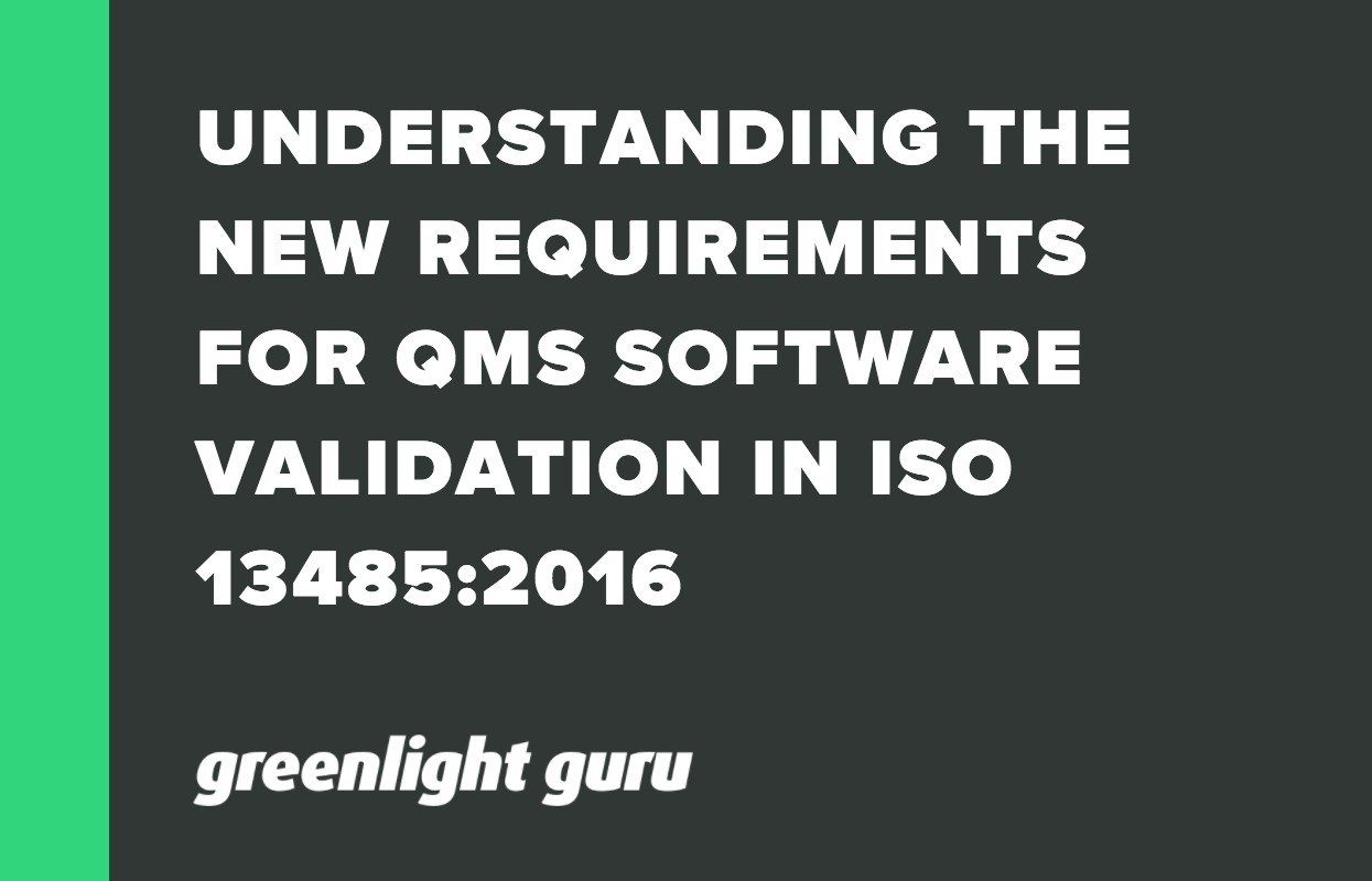 UNDERSTANDING THE NEW REQUIREMENTS FOR QMS SOFTWARE VALIDATION IN ISO 13485_2016