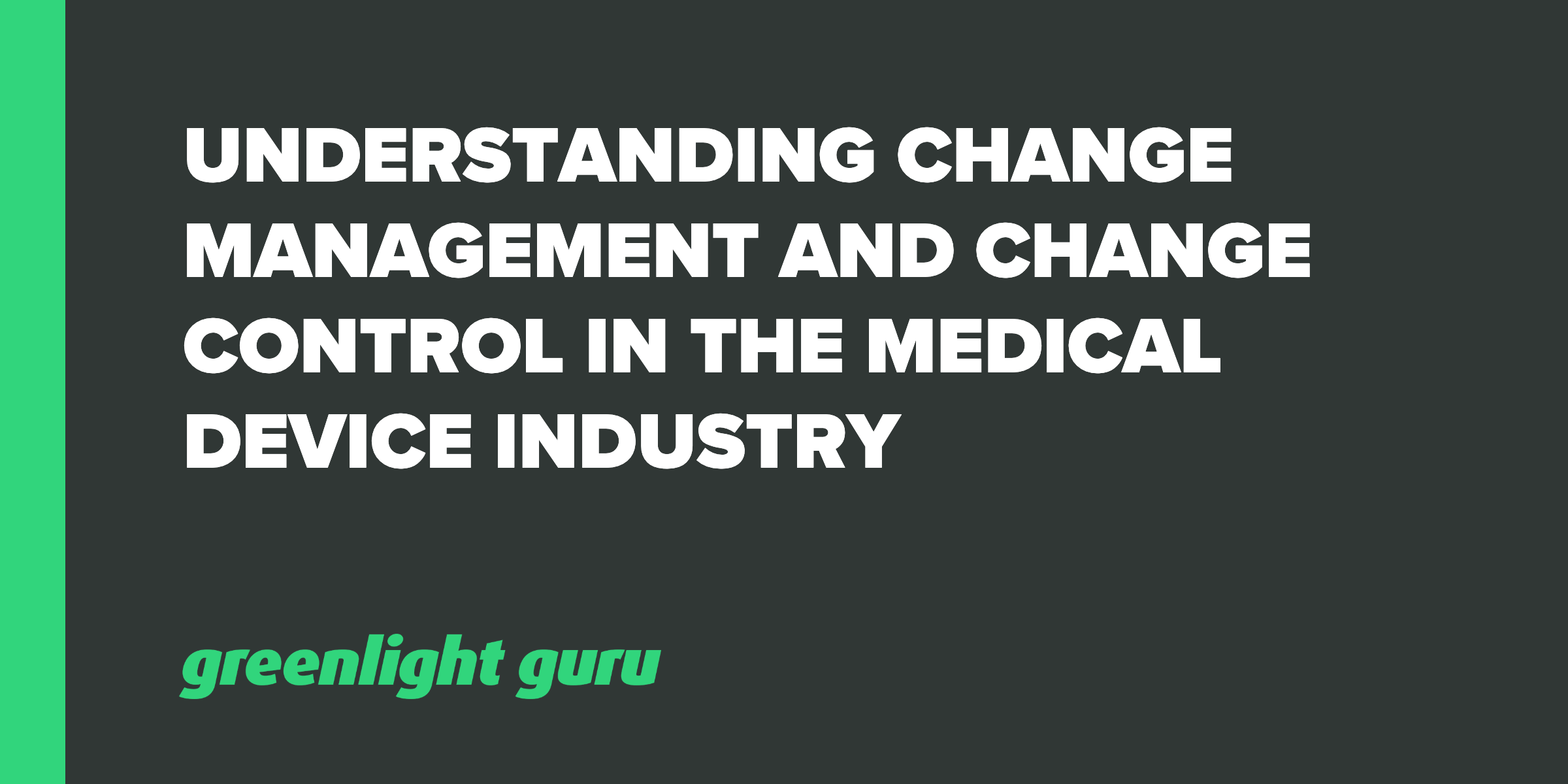Understanding Change Management and Change Control in the Medical Device Industry