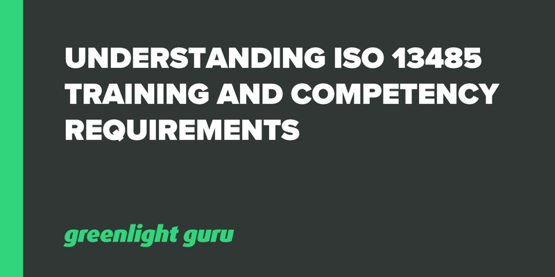 Understanding ISO 13485 Training and Competency Requirements