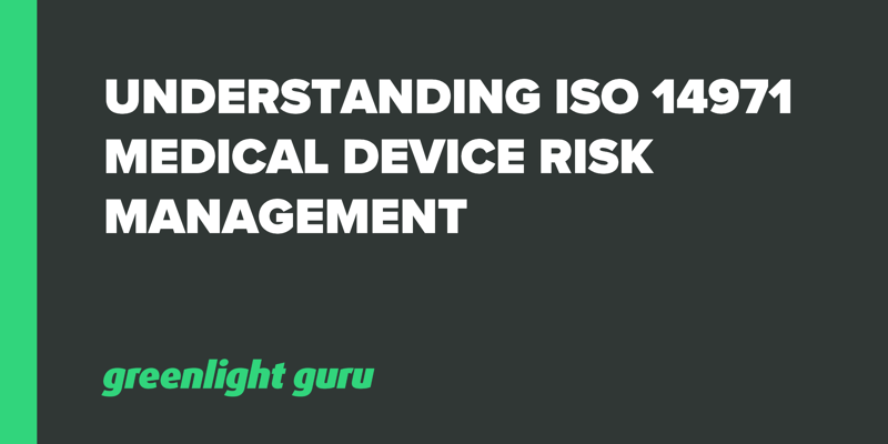 Understanding ISO 14971 Medical Device Risk Management