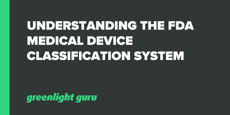 Understanding the FDA Medical Device Classification System