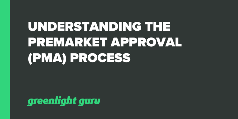 Understanding the Premarket Approval (PMA) Process