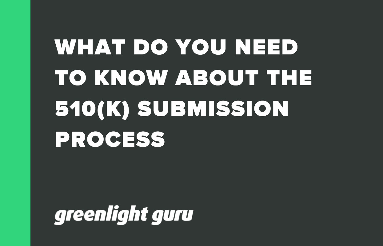 WHAT DO YOU NEED TO KNOW ABOUT THE 510(K) SUBMISSION PROCESS (1)