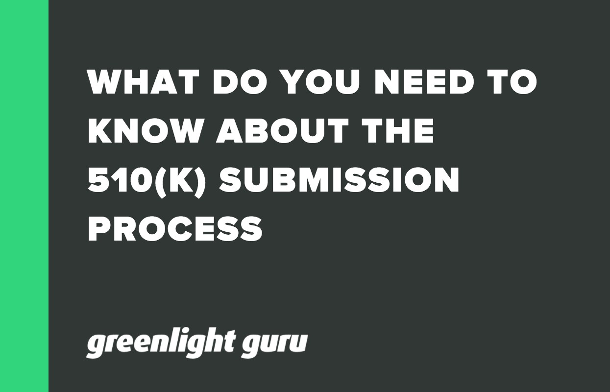 WHAT DO YOU NEED TO KNOW ABOUT THE 510(K) SUBMISSION PROCESS