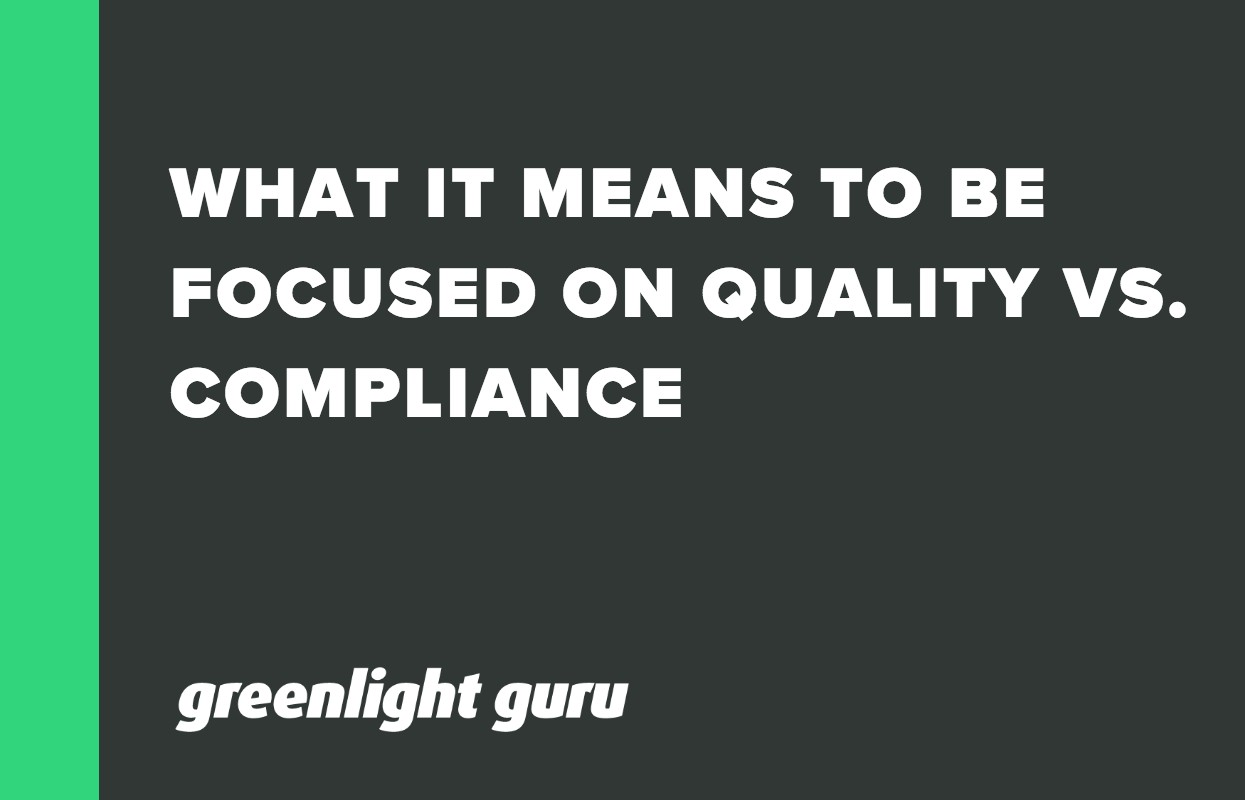 WHAT IT MEANS TO BE FOCUSED ON QUALITY VS. COMPLIANCE