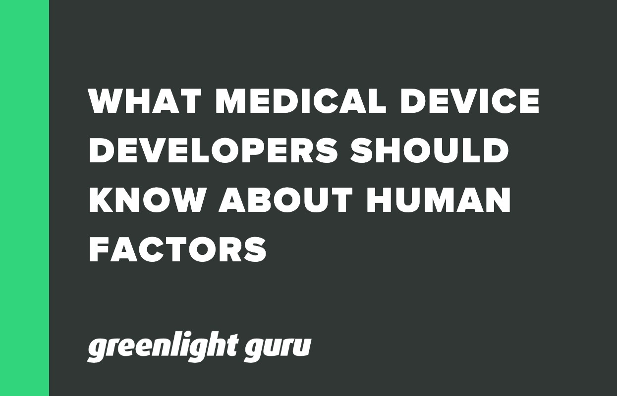 WHAT MEDICAL DEVICE DEVELOPERS SHOULD KNOW ABOUT HUMAN FACTORS