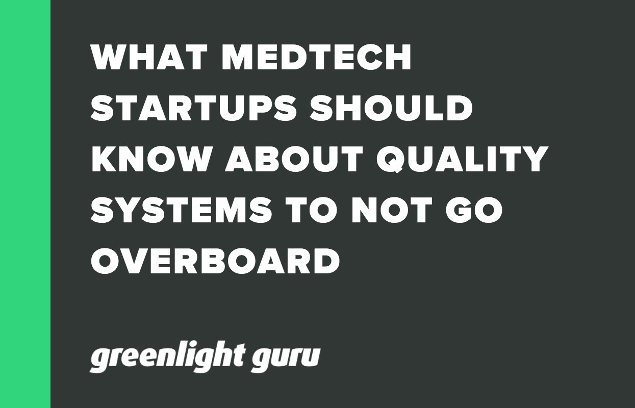 WHAT MEDTECH STARTUPS SHOULD KNOW ABOUT QUALITY SYSTEMS TO NOT GO OVERBOARD (1)