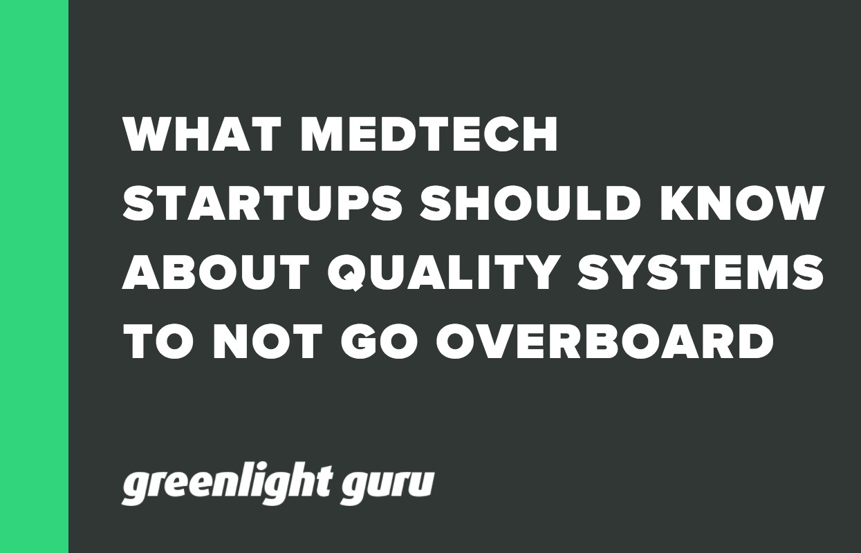 WHAT MEDTECH STARTUPS SHOULD KNOW ABOUT QUALITY SYSTEMS TO NOT GO OVERBOARD