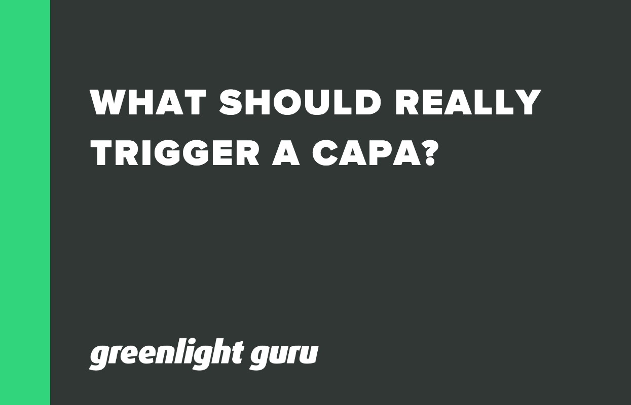 WHAT SHOULD REALLY TRIGGER A CAPA_