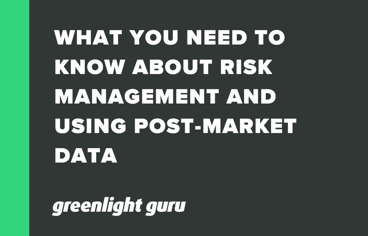 WHAT YOU NEED TO KNOW ABOUT RISK MANAGEMENT AND USING POST-MARKET DATA 1