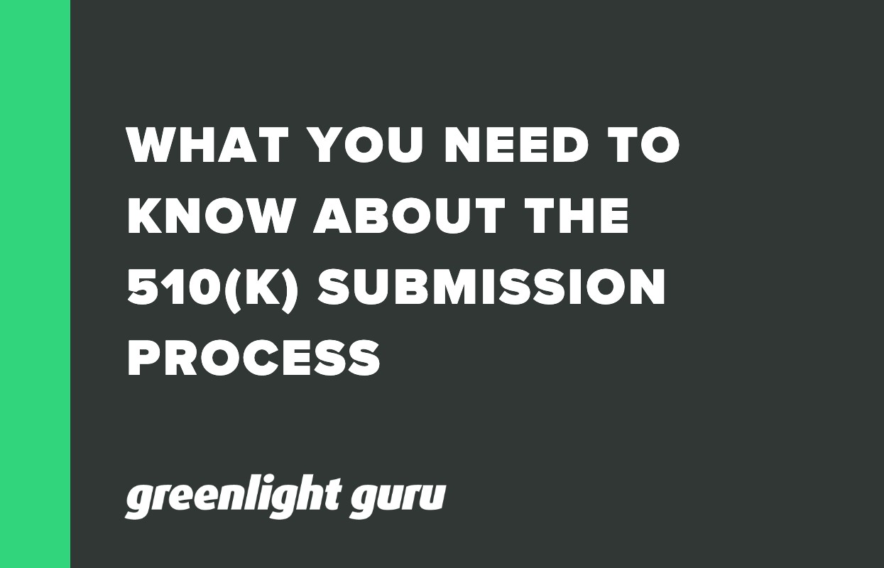 WHAT YOU NEED TO KNOW ABOUT THE 510(K) SUBMISSION PROCESS