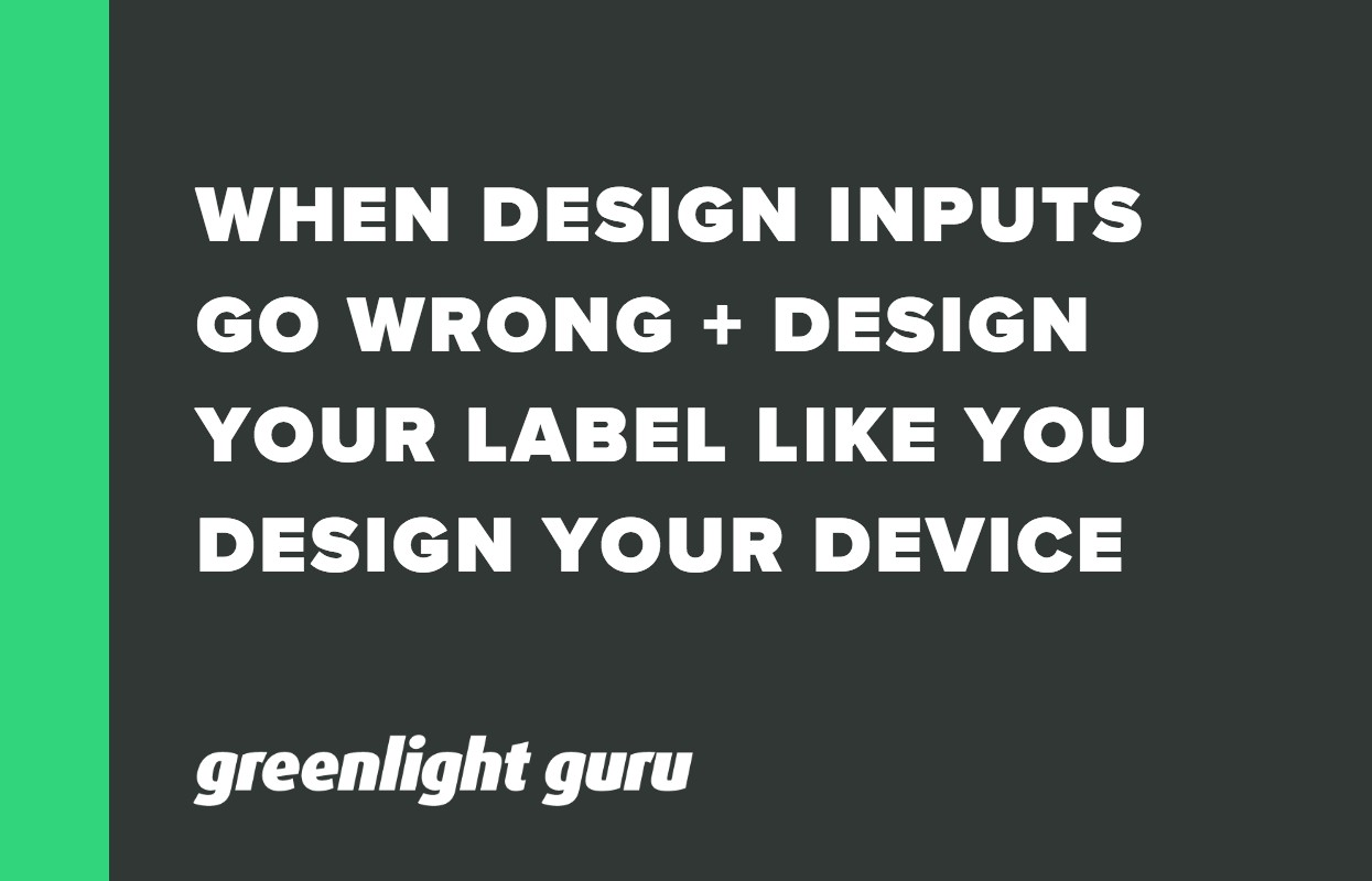 WHEN DESIGN INPUTS GO WRONG + DESIGN YOUR LABEL LIKE YOU DESIGN YOUR DEVICE